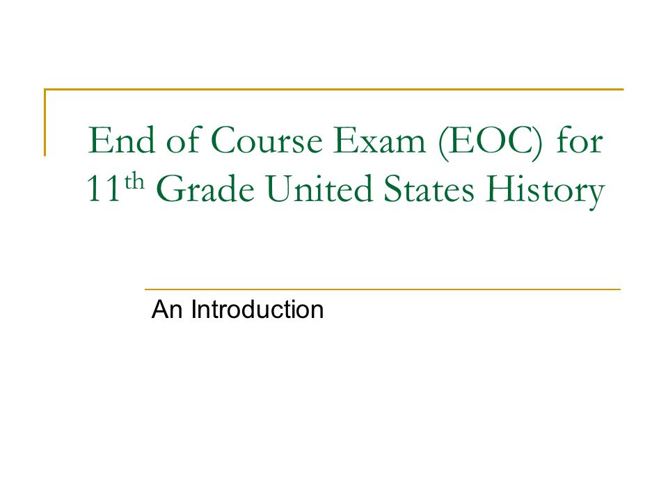End of Course Exam (EOC) for 11 th Grade United States History An Introduction
