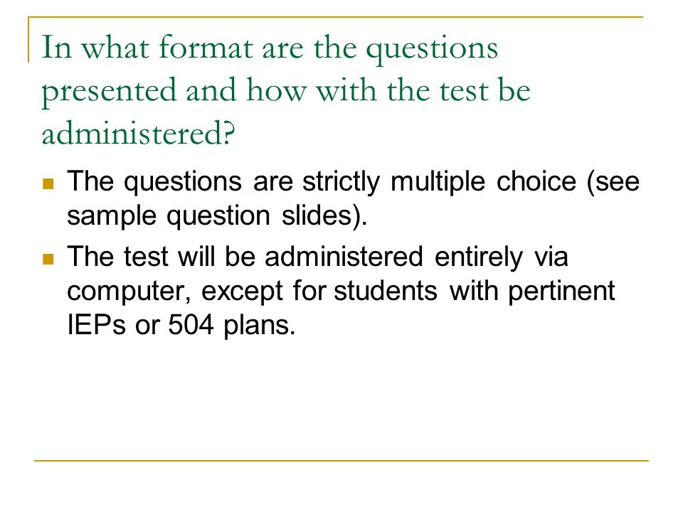 In what format are the questions presented and how with the test be administered.