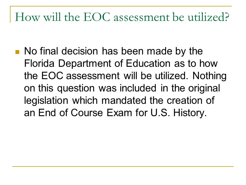 How will the EOC assessment be utilized.