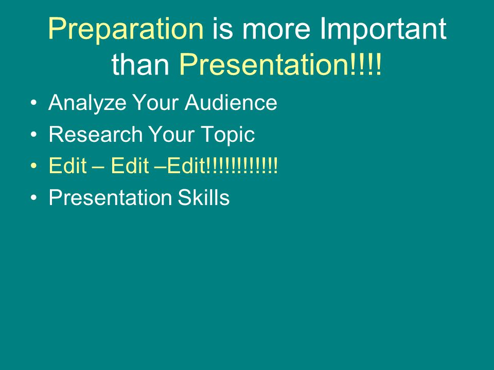 Preparation is more Important than Presentation!!!.
