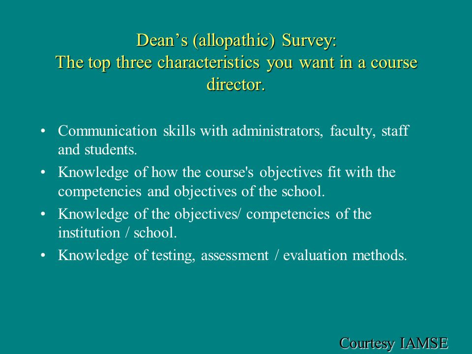 Courtesy IAMSE Deans (allopathic) Survey: The top three characteristics you want in a course director.