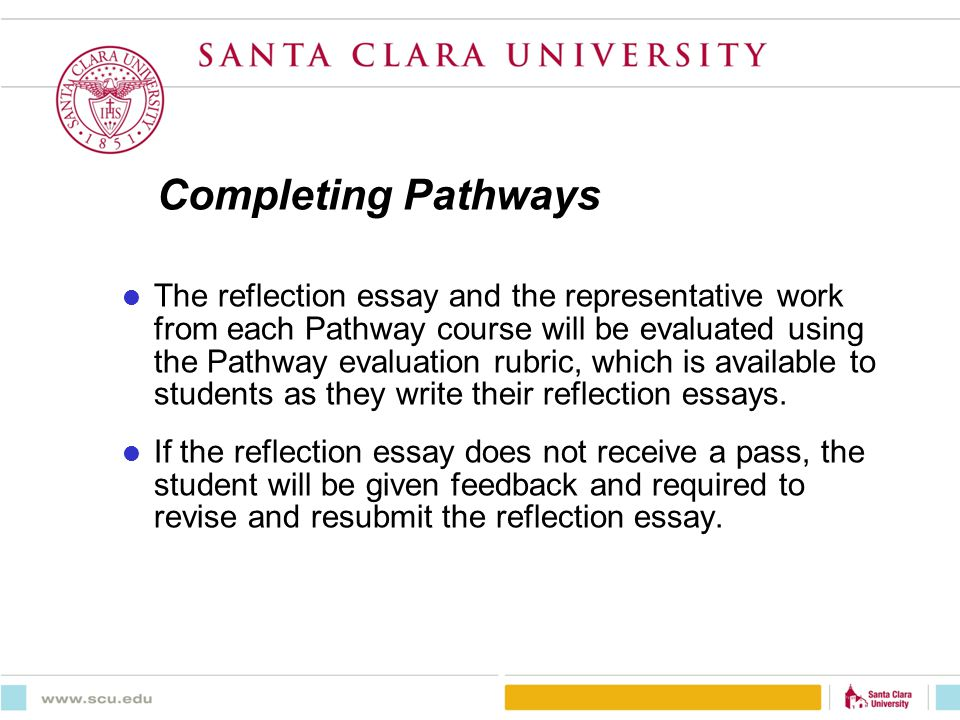 Completing Pathways The reflection essay and the representative work from each Pathway course will be evaluated using the Pathway evaluation rubric, which is available to students as they write their reflection essays.