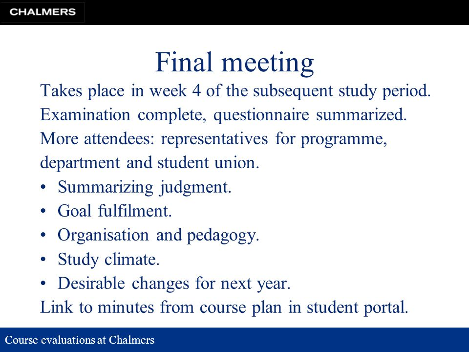 Course evaluations at Chalmers Final meeting Takes place in week 4 of the subsequent study period.