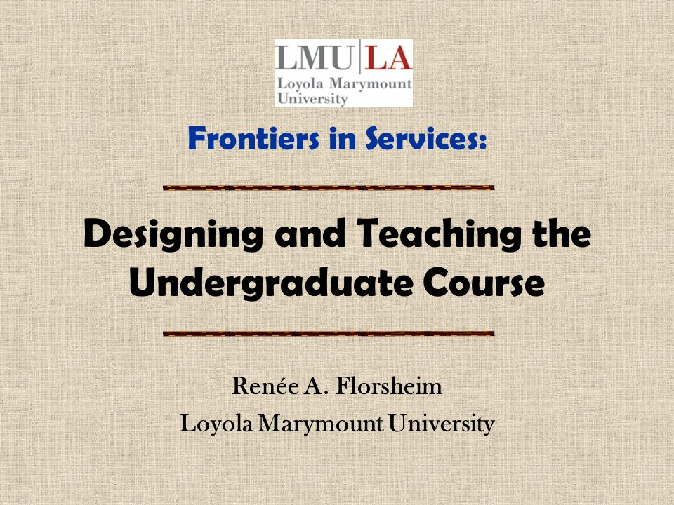 Frontiers in Services: Designing and Teaching the Undergraduate Course Renée A.