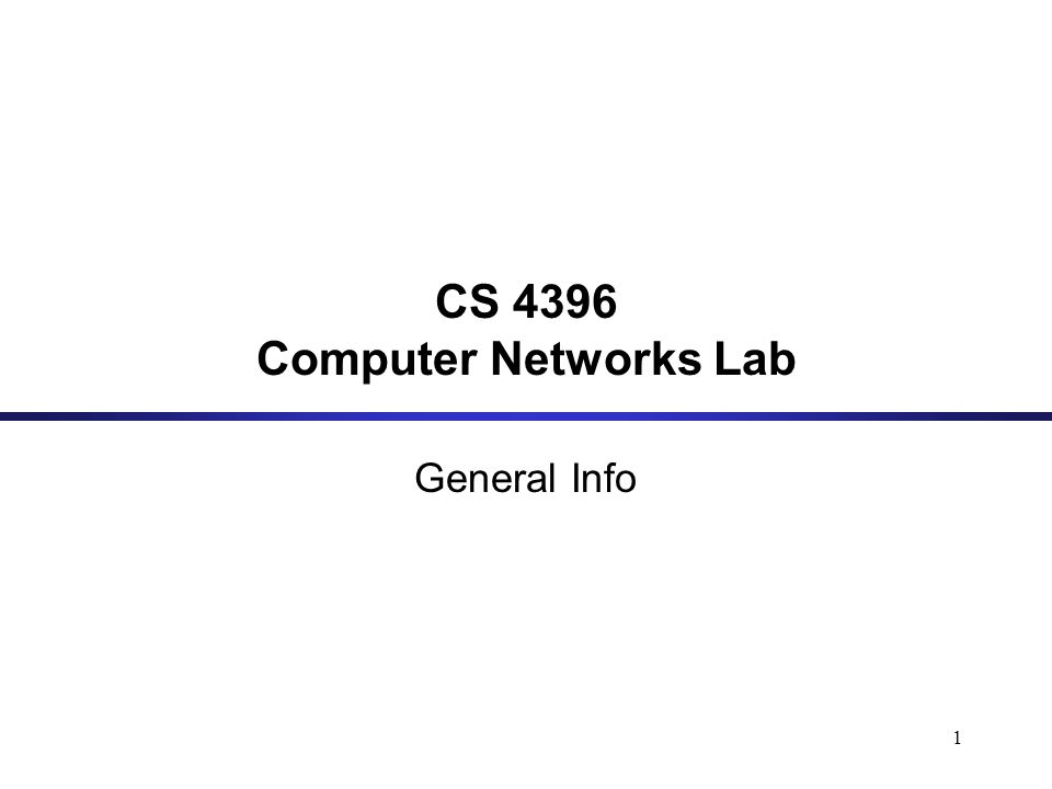 1 CS 4396 Computer Networks Lab General Info