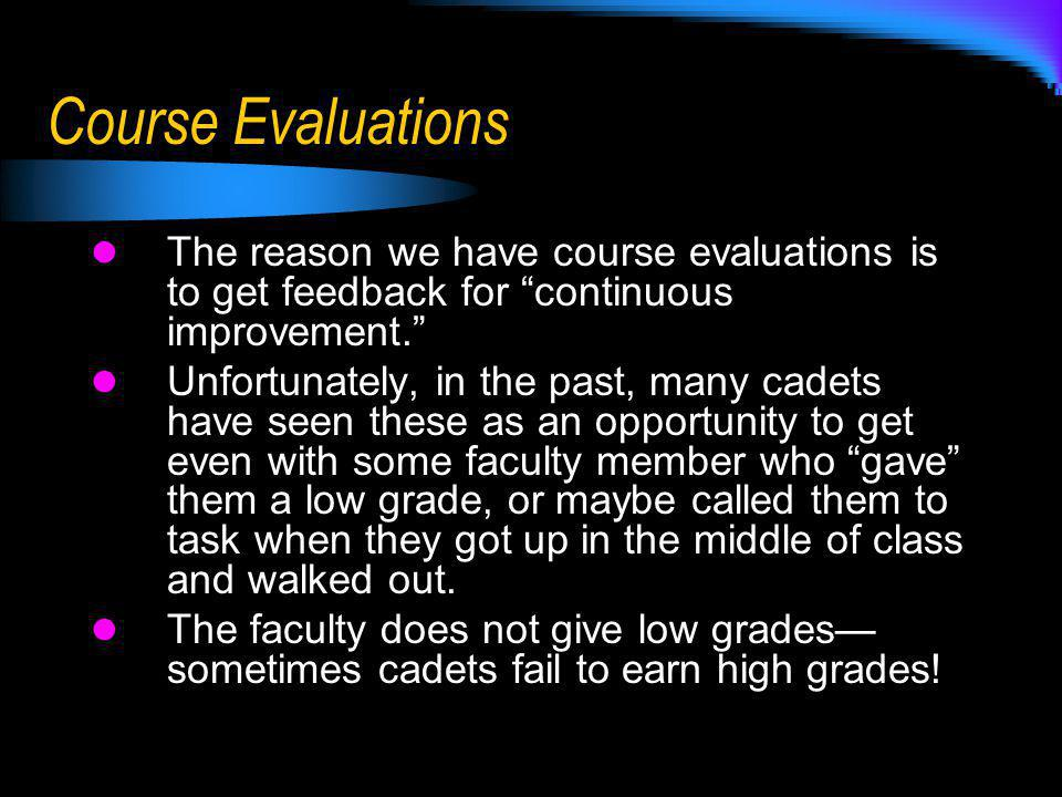 Course Evaluations The reason we have course evaluations is to get feedback for continuous improvement.