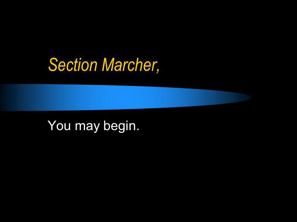 Section Marcher, You may begin.