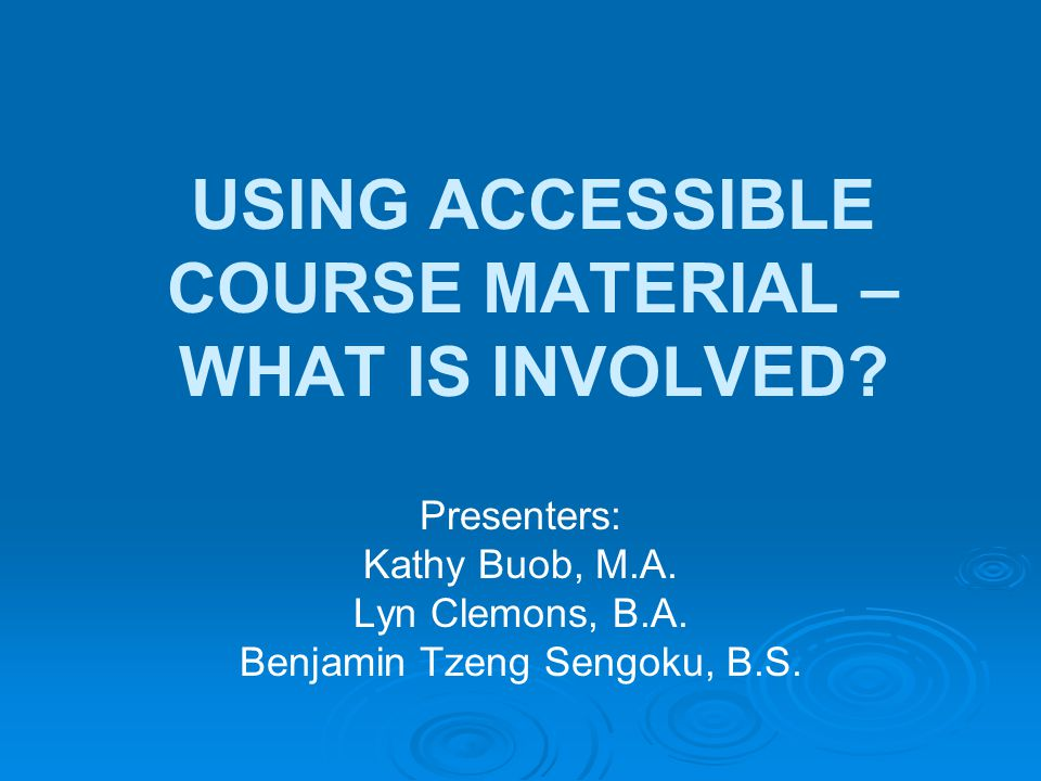 USING ACCESSIBLE COURSE MATERIAL – WHAT IS INVOLVED.