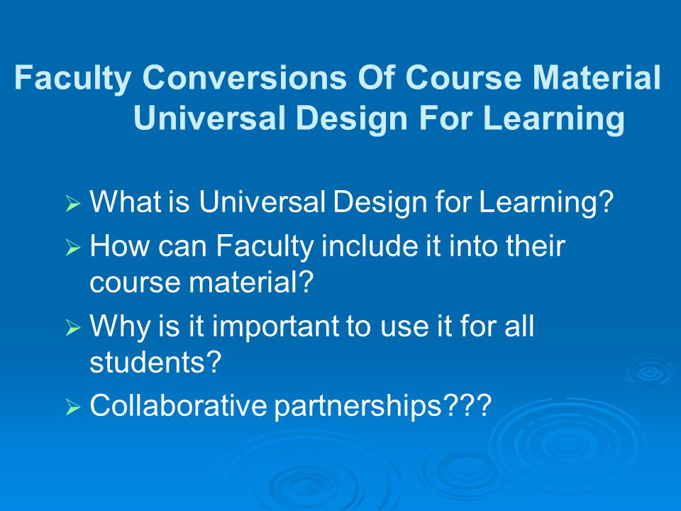 Faculty Conversions Of Course Material Universal Design For Learning What is Universal Design for Learning.