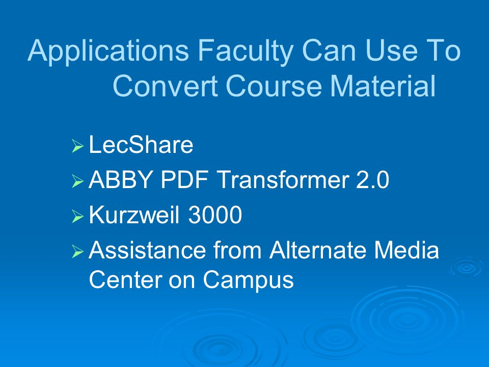 Applications Faculty Can Use To Convert Course Material LecShare ABBY PDF Transformer 2.0 Kurzweil 3000 Assistance from Alternate Media Center on Campus