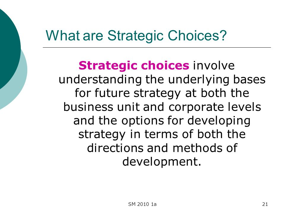 SM 2010 1a21 What are Strategic Choices.