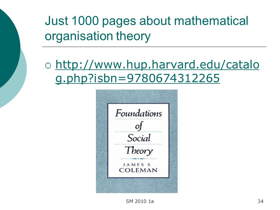 SM 2010 1a34 Just 1000 pages about mathematical organisation theory http://www.hup.harvard.edu/catalo g.php isbn=9780674312265 http://www.hup.harvard.edu/catalo g.php isbn=9780674312265