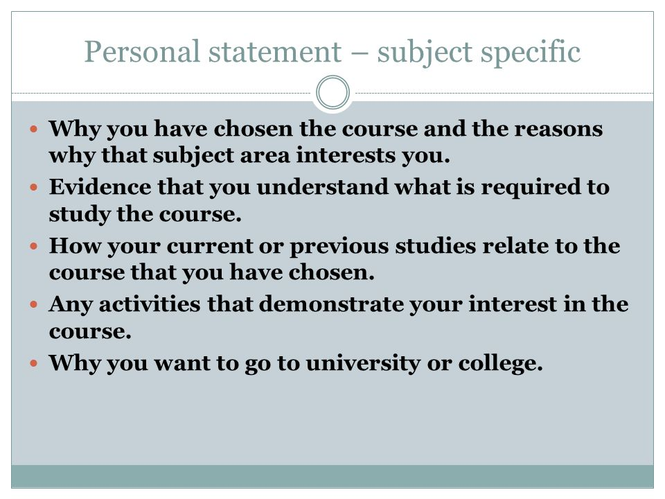Personal statement – subject specific Why you have chosen the course and the reasons why that subject area interests you.