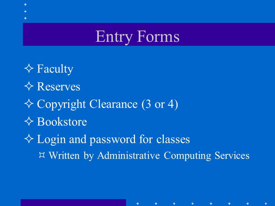 Entry Forms Faculty Reserves Copyright Clearance (3 or 4) Bookstore Login and password for classes Written by Administrative Computing Services