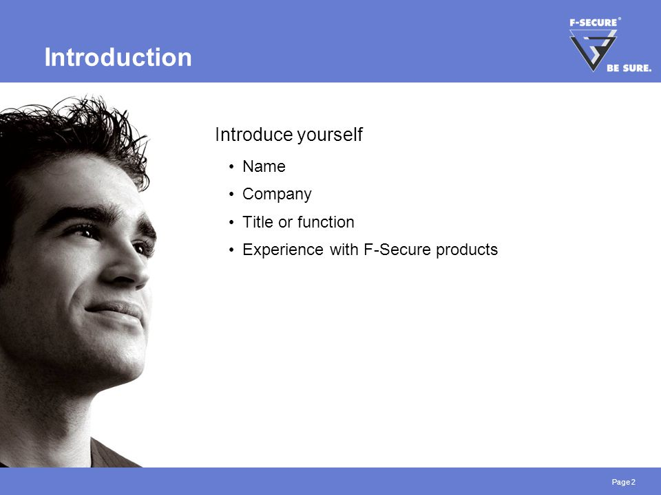 Page 2 Introduction Introduce yourself Name Company Title or function Experience with F-Secure products