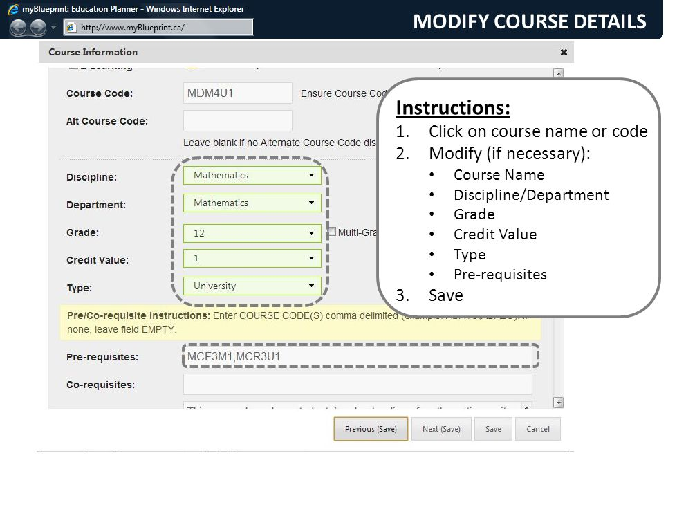 Instructions: 1.Click on course name or code 2.Modify (if necessary): Course Name Discipline/Department Grade Credit Value Type Pre-requisites 3.Save MODIFY COURSE DETAILS