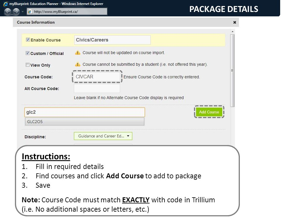 Instructions: 1.Fill in required details 2.Find courses and click Add Course to add to package 3.Save Note: Course Code must match EXACTLY with code in Trillium (i.e.