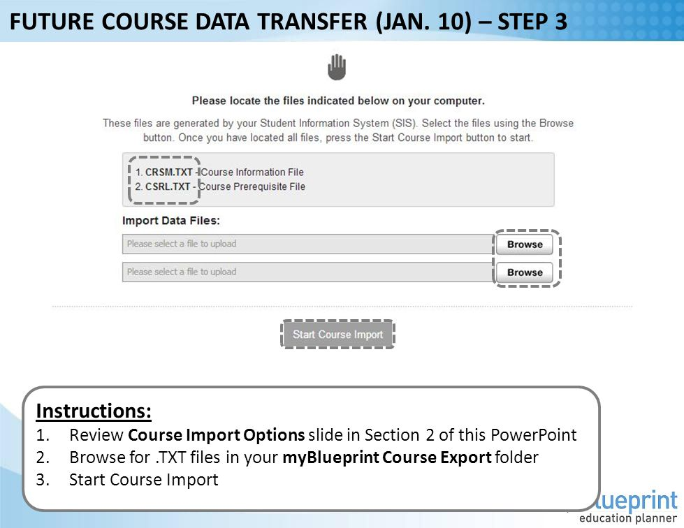 Instructions: 1.Review Course Import Options slide in Section 2 of this PowerPoint 2.Browse for.TXT files in your myBlueprint Course Export folder 3.Start Course Import FUTURE COURSE DATA TRANSFER (JAN.
