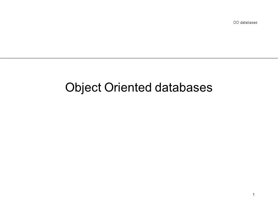 OO databases 1 Object Oriented databases