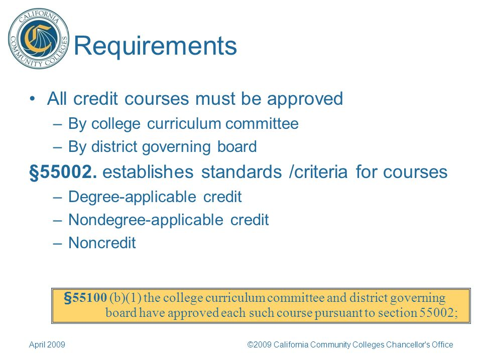 Requirements All credit courses must be approved –By college curriculum committee –By district governing board §55002.