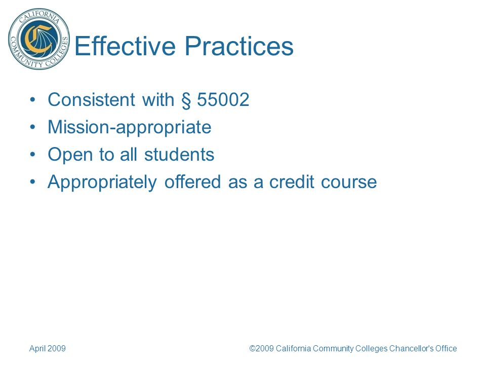 Effective Practices Consistent with § 55002 Mission-appropriate Open to all students Appropriately offered as a credit course April 2009©2009 California Community Colleges Chancellor s Office