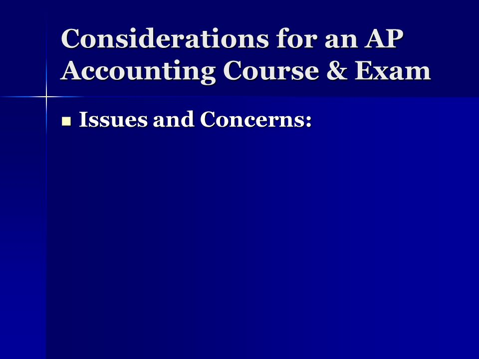 Considerations for an AP Accounting Course & Exam Issues and Concerns: Issues and Concerns:
