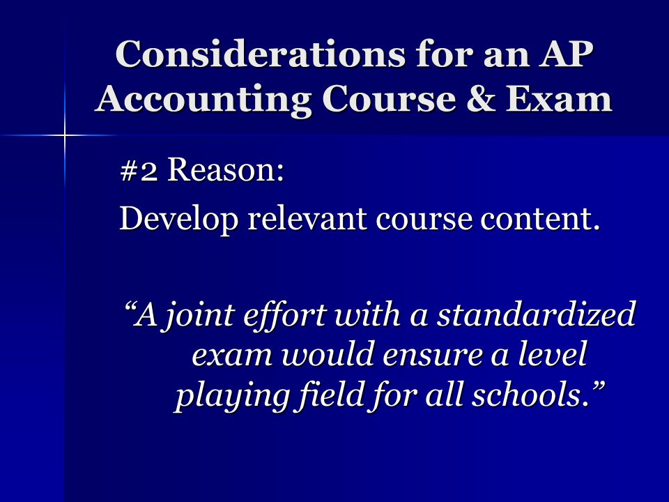 Considerations for an AP Accounting Course & Exam #2 Reason: Develop relevant course content.