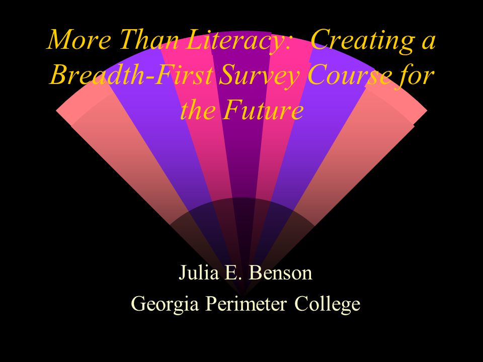 More Than Literacy: Creating a Breadth-First Survey Course for the Future Julia E.