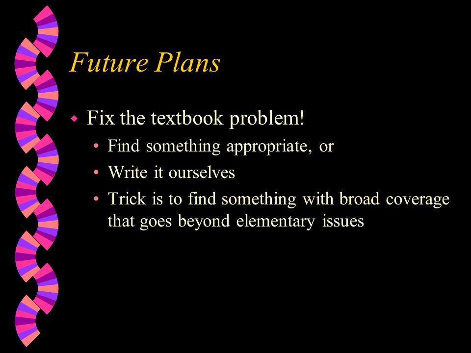 Future Plans w Fix the textbook problem.