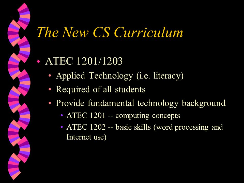 The New CS Curriculum w ATEC 1201/1203 Applied Technology (i.e.