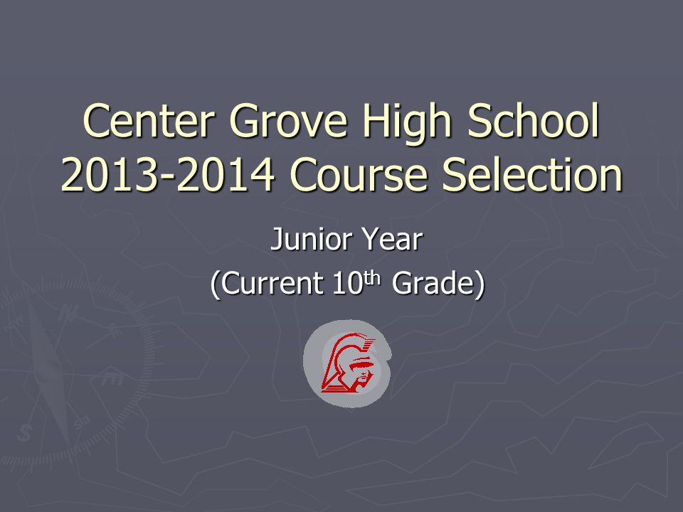 Center Grove High School 2013-2014 Course Selection Junior Year (Current 10 th Grade)