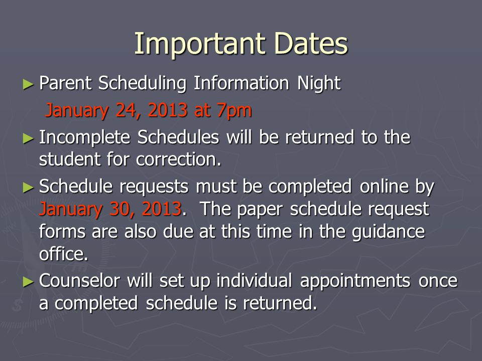 Important Dates Parent Scheduling Information Night Parent Scheduling Information Night January 24, 2013 at 7pm Incomplete Schedules will be returned to the student for correction.