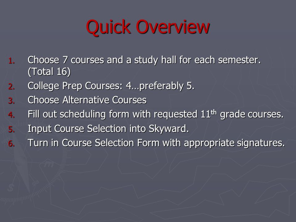 Quick Overview 1. Choose 7 courses and a study hall for each semester.