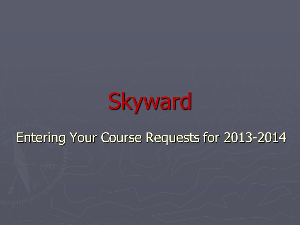 Skyward Entering Your Course Requests for 2013-2014