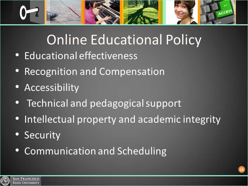 Online Educational Policy Educational effectiveness Recognition and Compensation Accessibility Technical and pedagogical support Intellectual property and academic integrity Security Communication and Scheduling 24