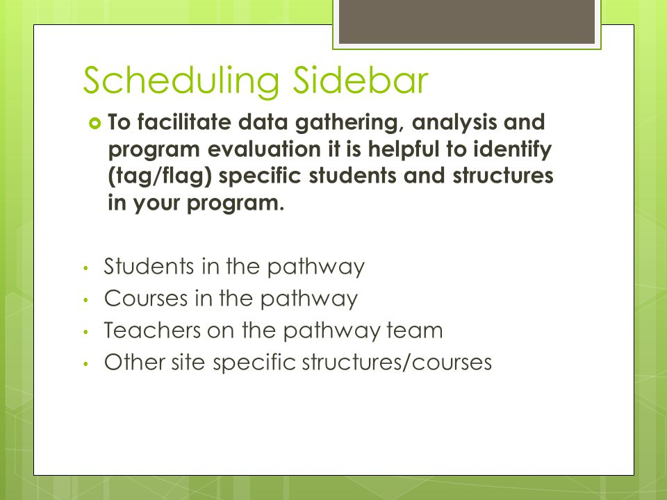 Scheduling Sidebar To facilitate data gathering, analysis and program evaluation it is helpful to identify (tag/flag) specific students and structures in your program.