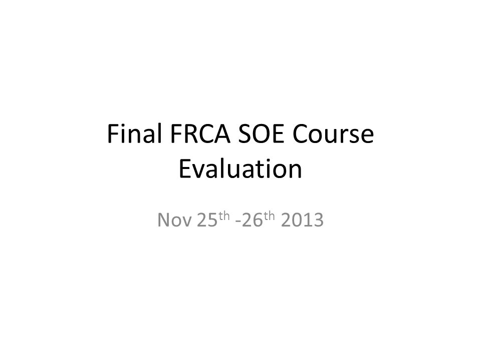 Final FRCA SOE Course Evaluation Nov 25 th -26 th 2013