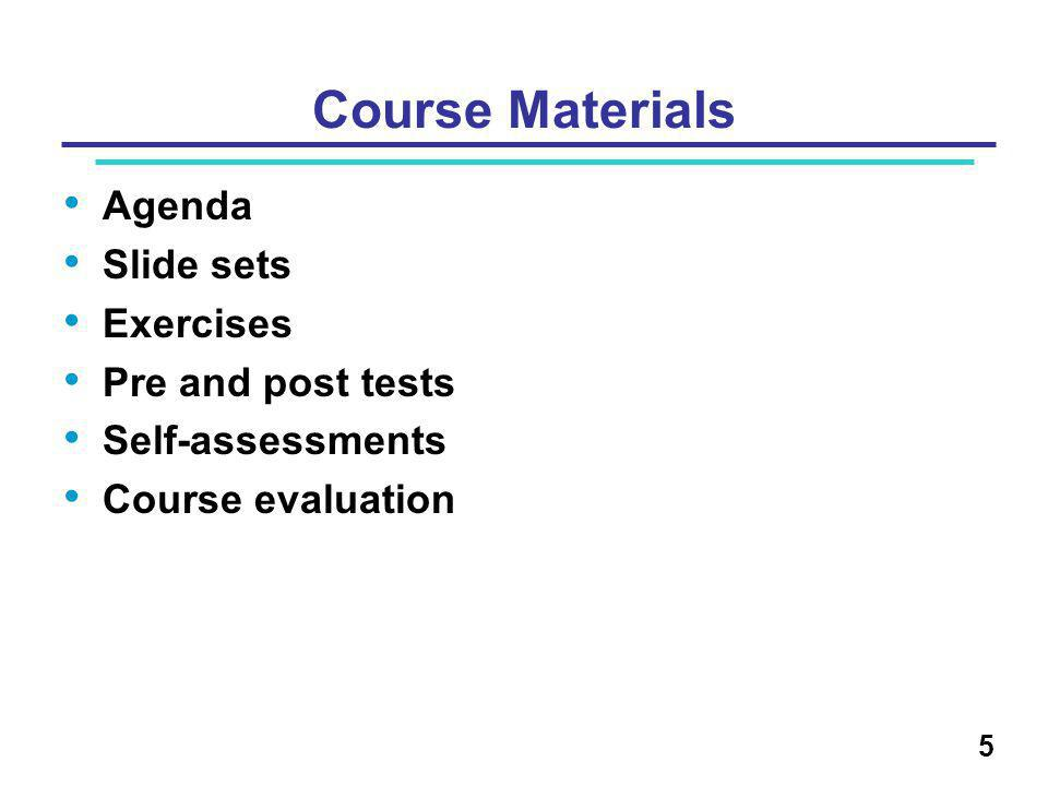 Course Materials Agenda Slide sets Exercises Pre and post tests Self-assessments Course evaluation 5