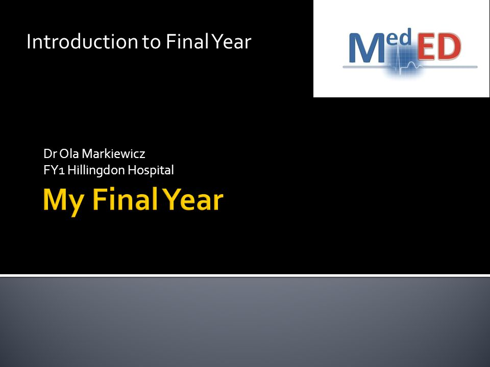 Dr Ola Markiewicz FY1 Hillingdon Hospital Introduction to Final Year