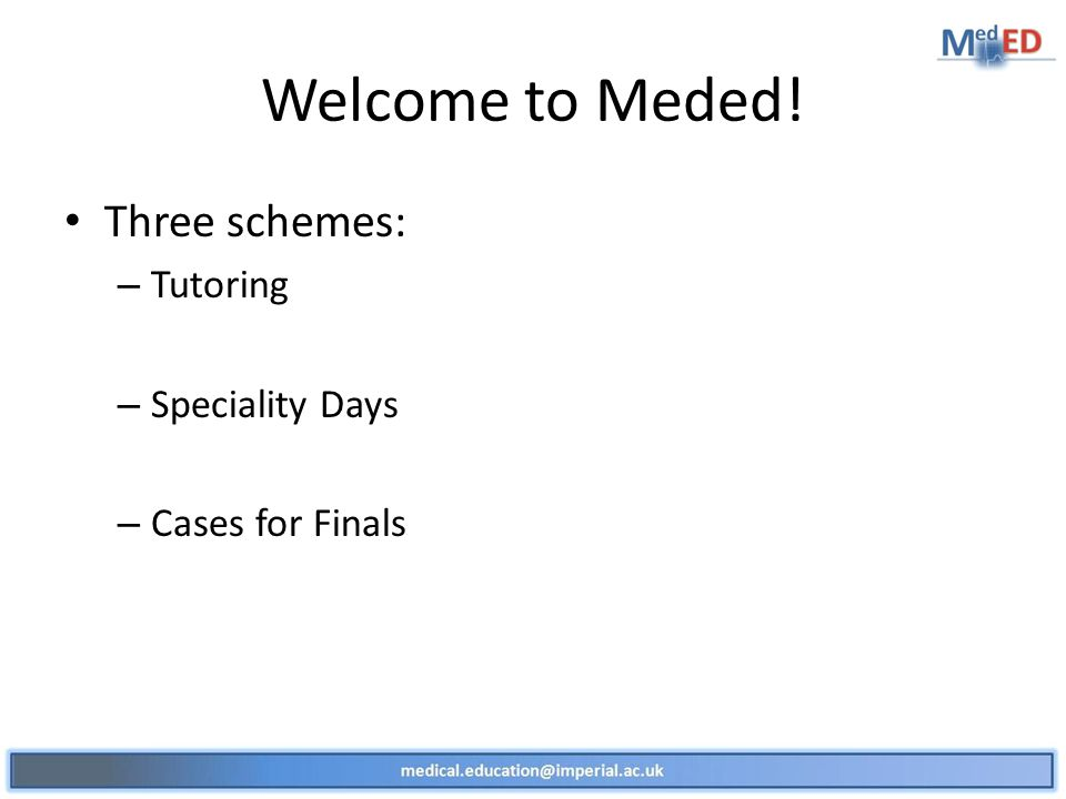 Welcome to Meded! Three schemes: – Tutoring – Speciality Days – Cases for Finals