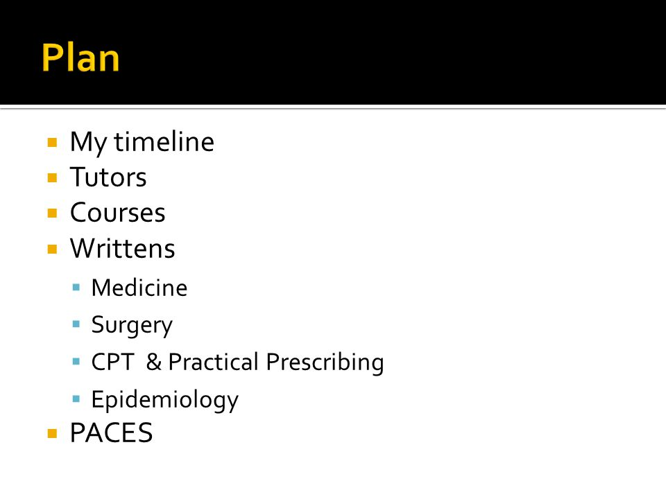 My timeline Tutors Courses Writtens Medicine Surgery CPT & Practical Prescribing Epidemiology PACES