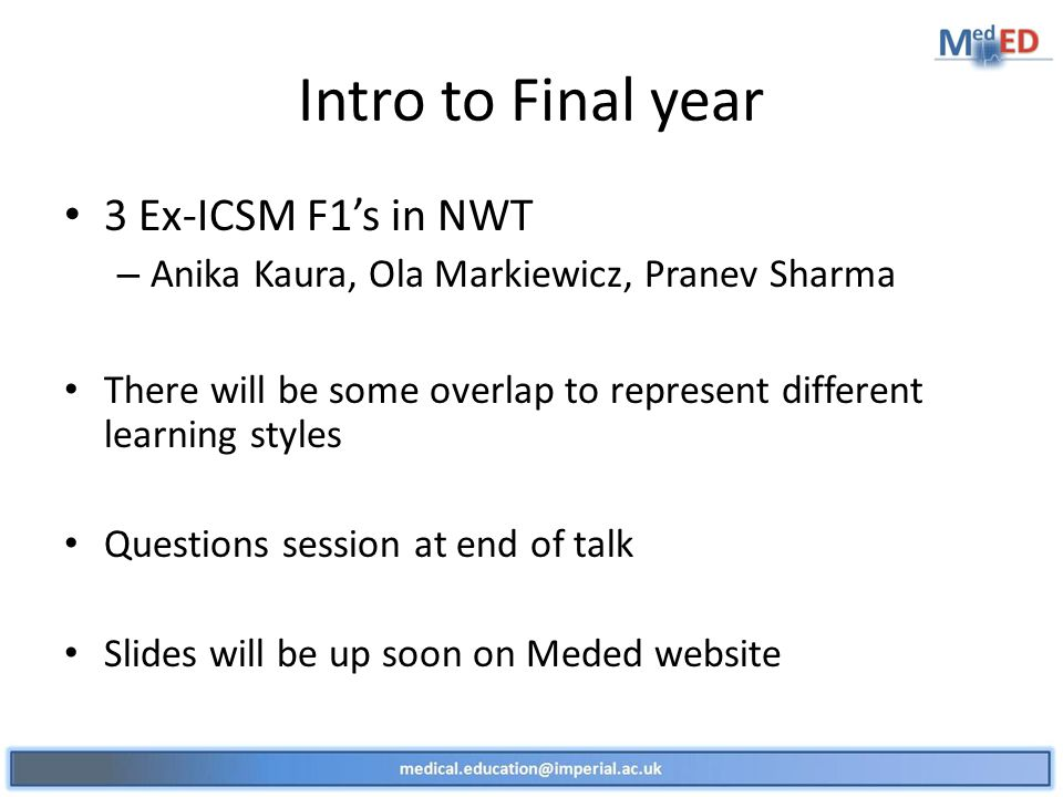 Intro to Final year 3 Ex-ICSM F1s in NWT – Anika Kaura, Ola Markiewicz, Pranev Sharma There will be some overlap to represent different learning styles Questions session at end of talk Slides will be up soon on Meded website