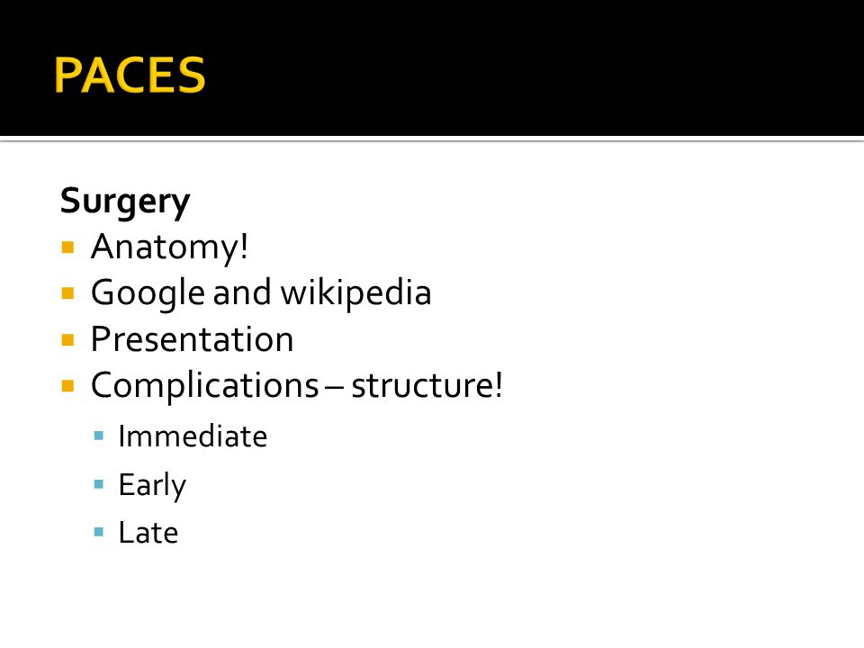 Surgery Anatomy! Google and wikipedia Presentation Complications – structure! Immediate Early Late