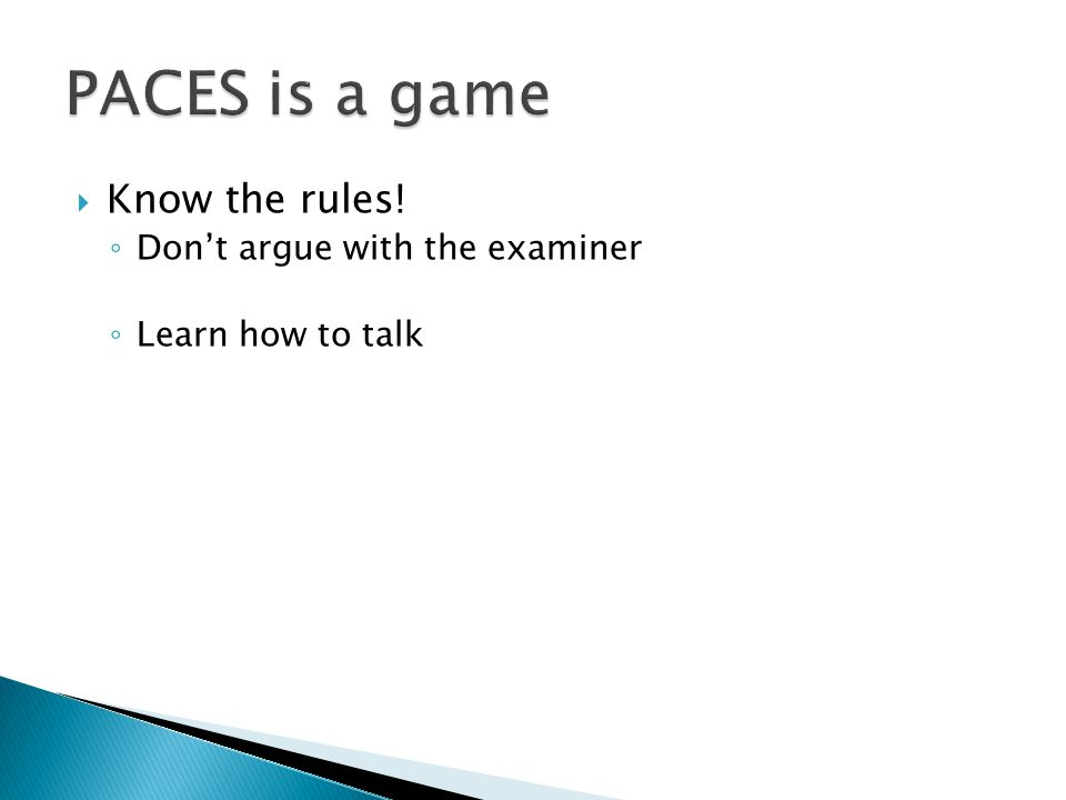 Know the rules! Dont argue with the examiner Learn how to talk