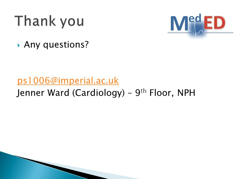 Any questions ps1006@imperial.ac.uk Jenner Ward (Cardiology) – 9 th Floor, NPH