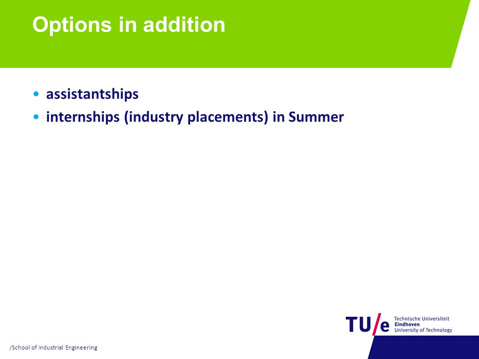 Options in addition assistantships internships (industry placements) in Summer /School of Industrial Engineering