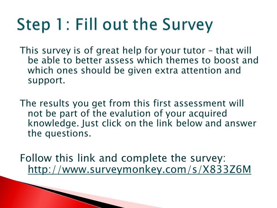 This survey is of great help for your tutor – that will be able to better assess which themes to boost and which ones should be given extra attention and support.