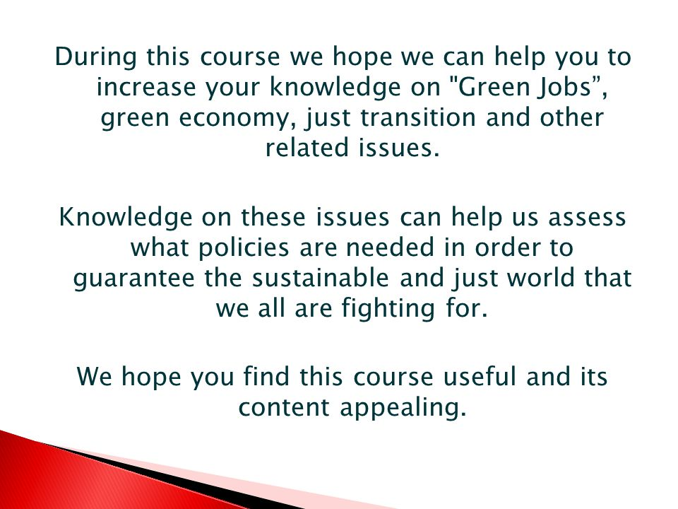 During this course we hope we can help you to increase your knowledge on Green Jobs, green economy, just transition and other related issues.