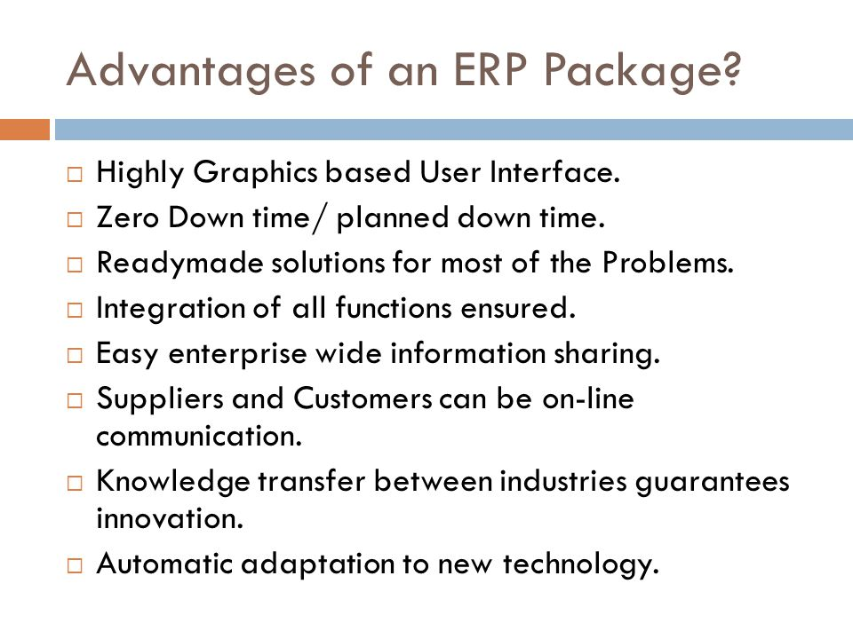 Advantages of an ERP Package. Highly Graphics based User Interface.