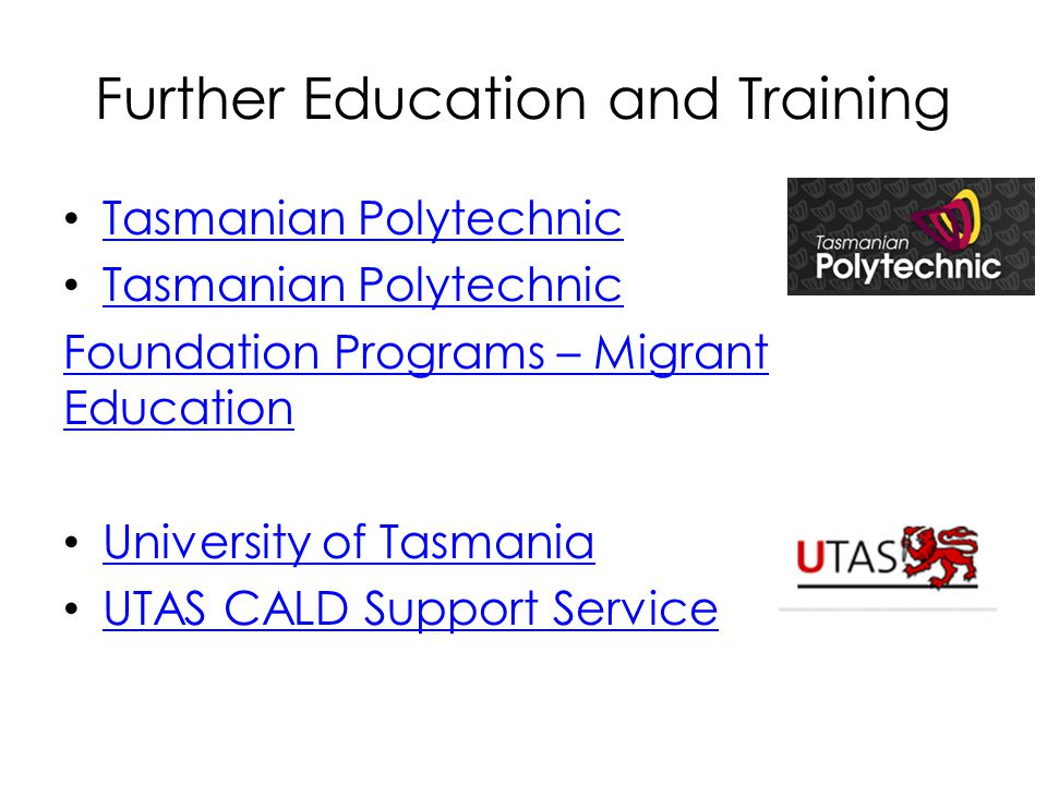 Further Education and Training Tasmanian Polytechnic Foundation Programs – Migrant Education University of Tasmania UTAS CALD Support Service
